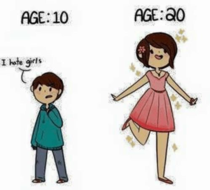 "Age: 10 ""I hate girls"". Age: 20"